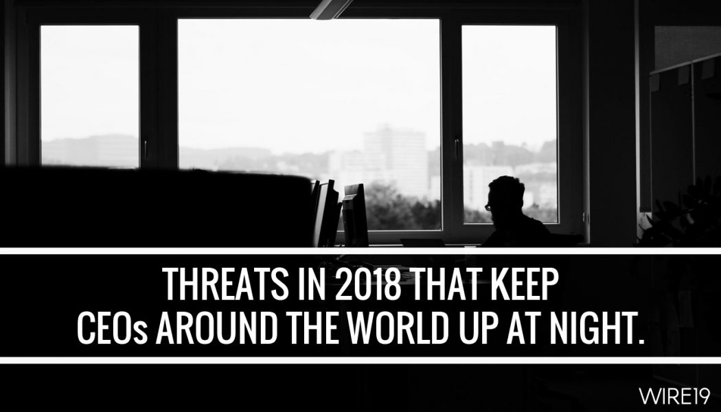 Threats in 2018 that keep CEOs around the world up at night