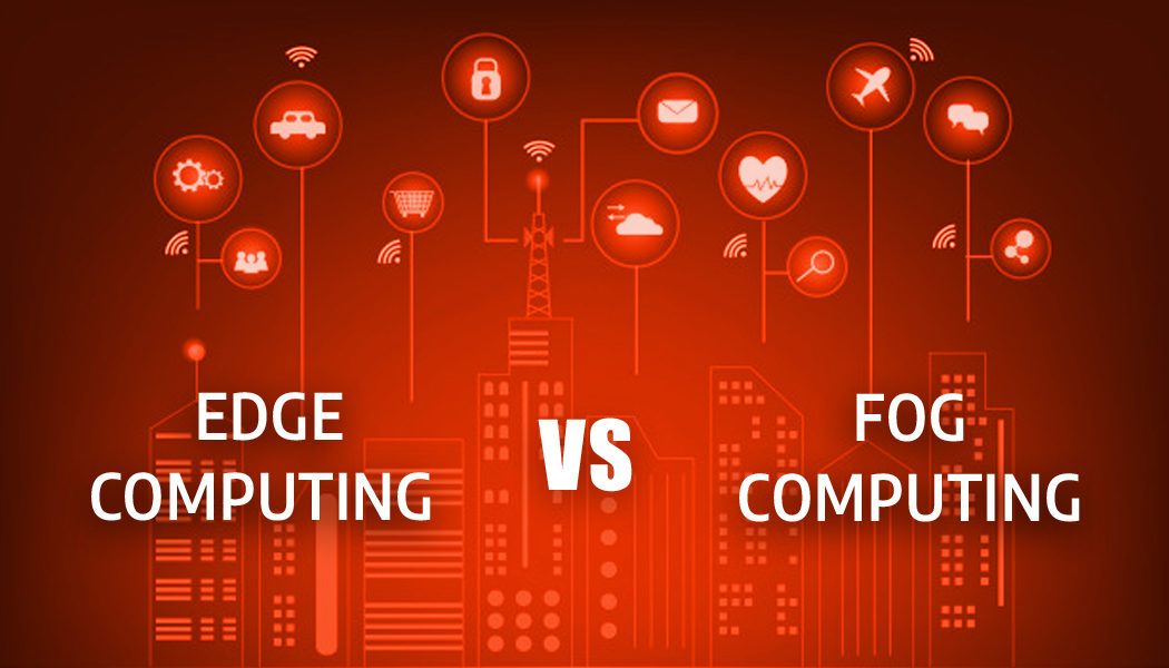 Edge computing vs fog computing