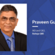 Praveen Gupta, MD and CEO, Raheja QBE
