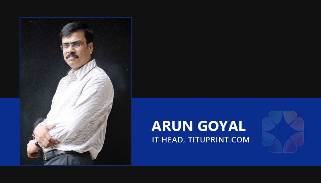 Arun Goyal, IT Head, tituprint.com