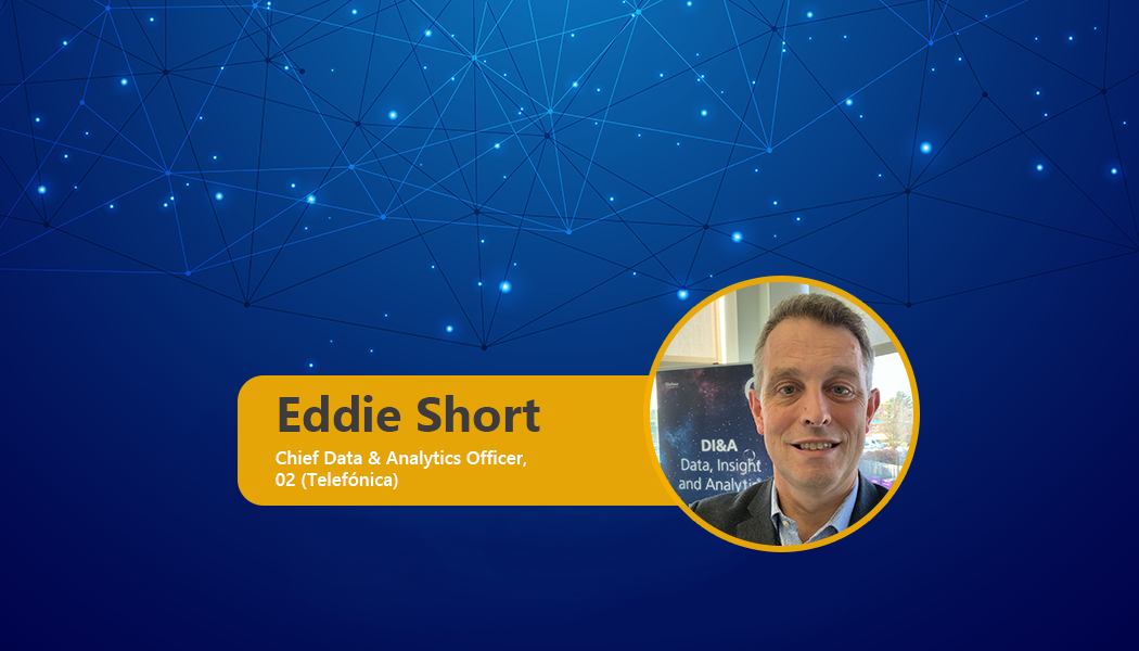 """The most successful businesses are data-driven."" Eddie Short, Chief Data & Analytics Officer, 02 (Telefónica)"