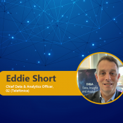 """""""The most successful businesses are data-driven."""" Eddie Short, Chief Data & Analytics Officer, 02 (Telefónica)"""