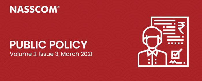 NASSCOM : Public Policy | Volume 2 | Issue 3 | March 2021